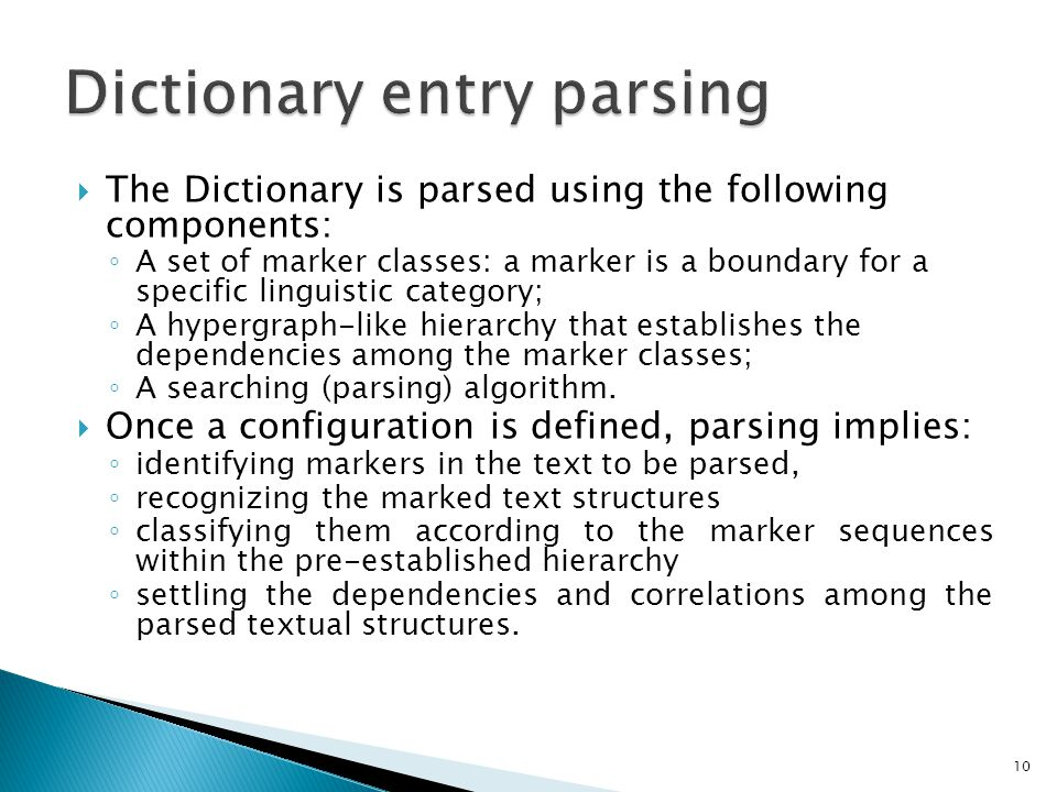  The Dictionary is parsed using the following components: ◦ A set of marker classes: a marker is a boundary for a specific linguistic category; ◦ A h