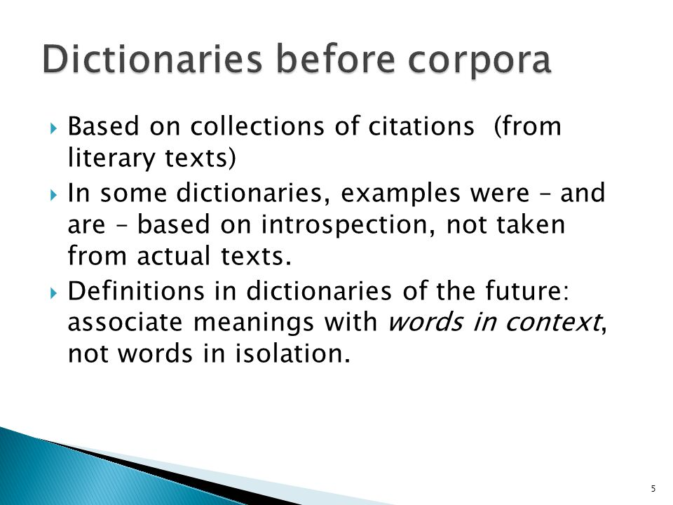  Based on collections of citations (from literary texts)  In some dictionaries, examples were – and are – based on introspection, not taken from act