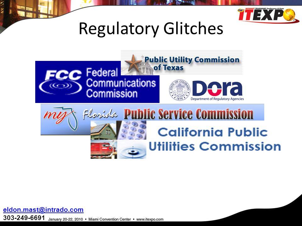 Regulatory Glitches eldon.mast@intrado.com 303-249-6691