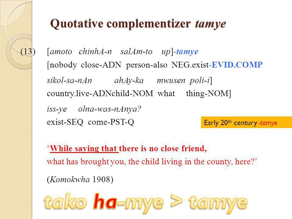 Quotative complementizer tamye (13)[amoto chinhA-n salAm-to up]-tamye [nobody close-ADN person-also NEG.exist-EVID.COMP sikol-sa-nAn ahAy-ka mwusen poli-i] country.live-ADNchild-NOM what thing-NOM] iss-ye olna-was-nAnya.