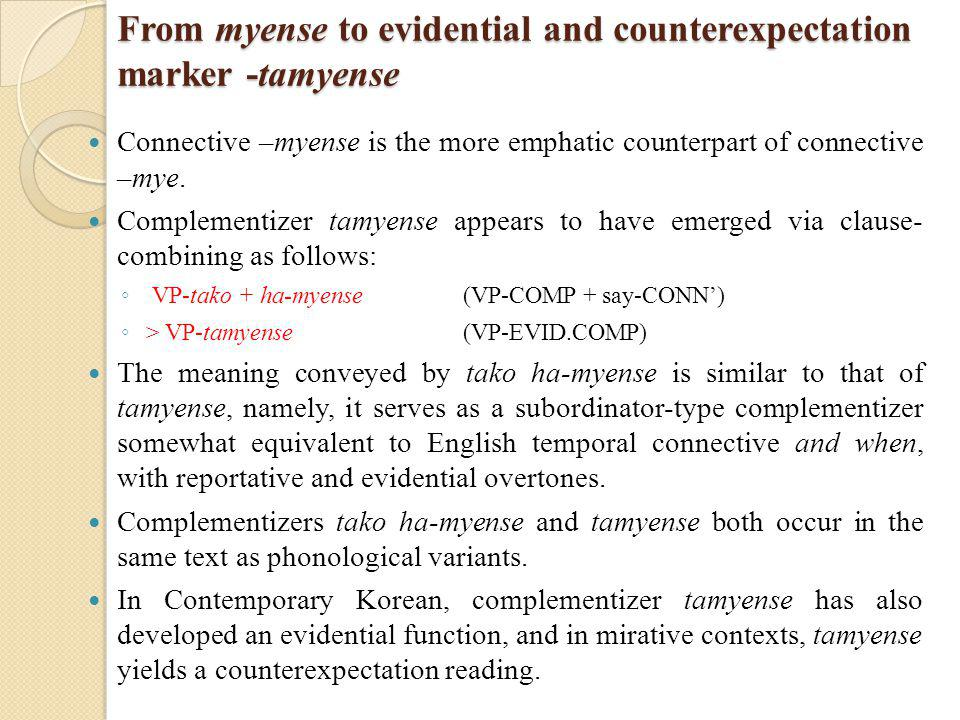 From myense to evidential and counterexpectation marker -tamyense Connective –myense is the more emphatic counterpart of connective –mye.