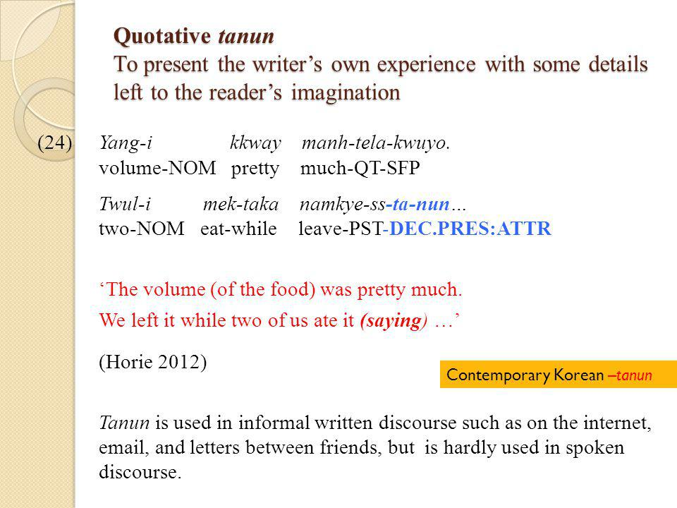 Quotative tanun To present the writer's own experience with some details left to the reader's imagination (24) Yang-i kkway manh-tela-kwuyo.