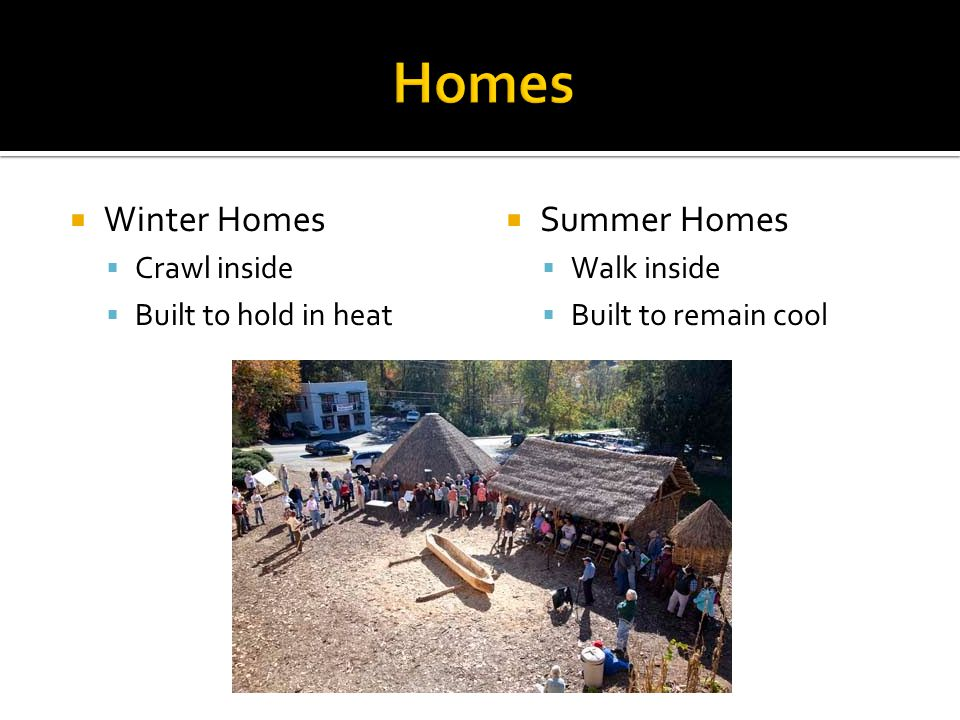  Winter Homes  Crawl inside  Built to hold in heat  Summer Homes  Walk inside  Built to remain cool