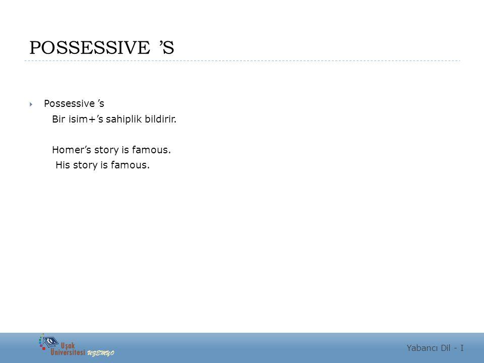 POSSESSIVE 'S  Possessive 's Bir isim+'s sahiplik bildirir. Homer's story is famous. His story is famous. Yabancı Dil - I