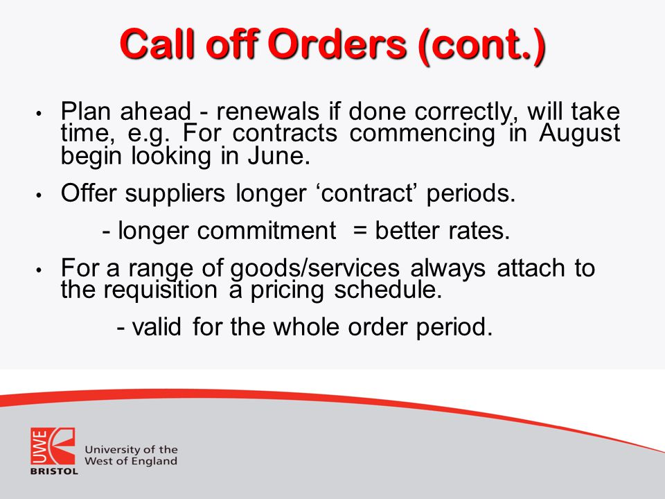 Call off Orders (cont.) Plan ahead - renewals if done correctly, will take time, e.g.