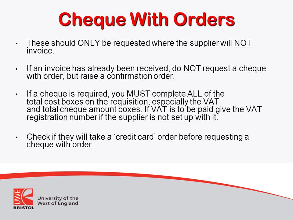 Cheque With Orders These should ONLY be requested where the supplier will NOT invoice.