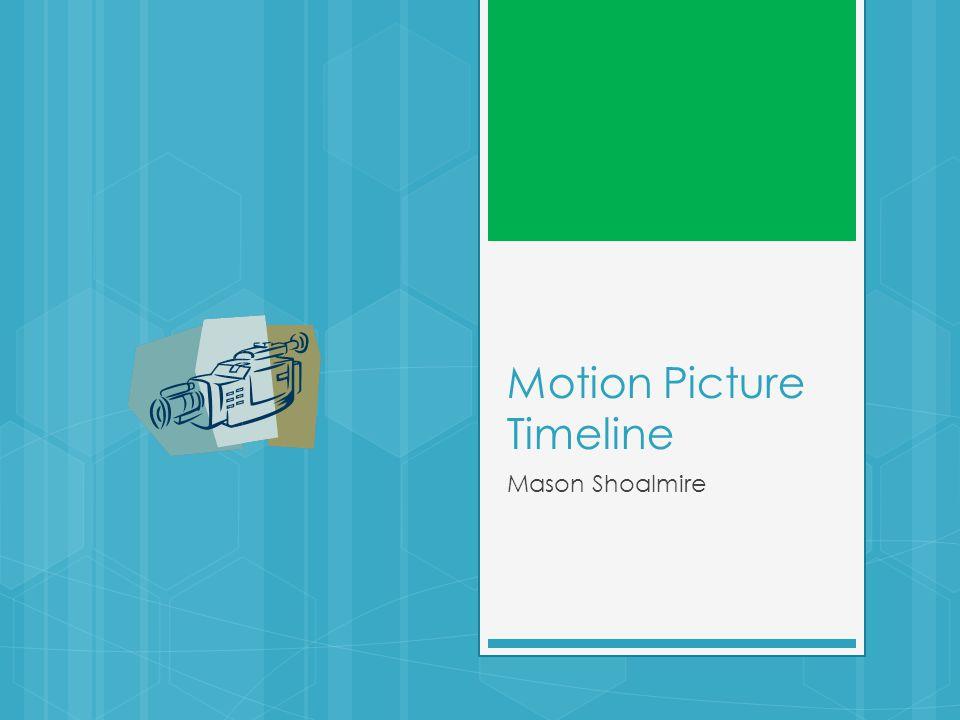 Motion Picture Timeline Mason Shoalmire