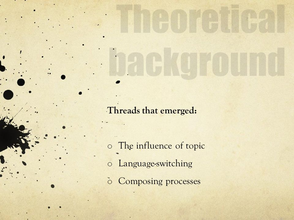 Threads that emerged: o The influence of topic o Language-switching o Composing processes