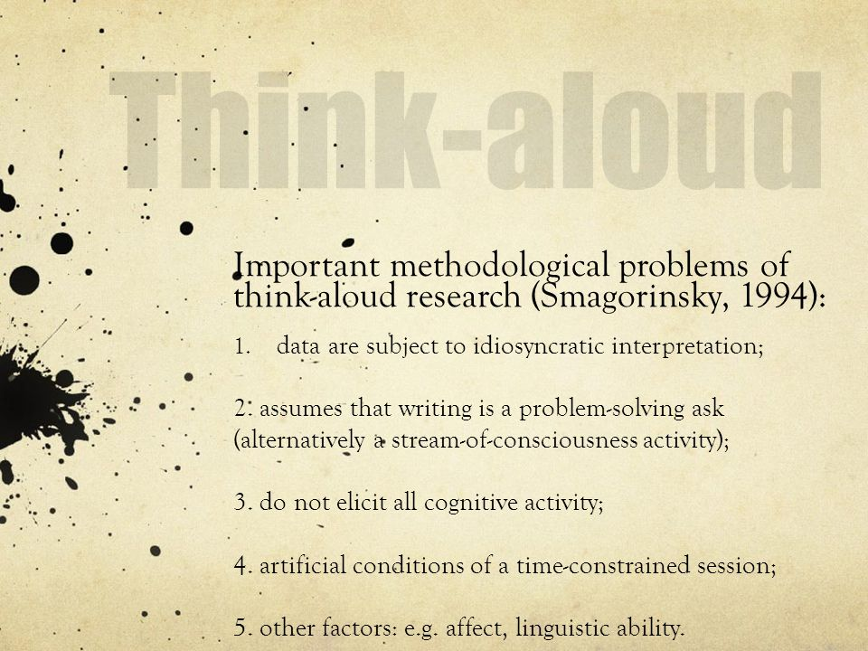 Important methodological problems of think-aloud research (Smagorinsky, 1994): 1.