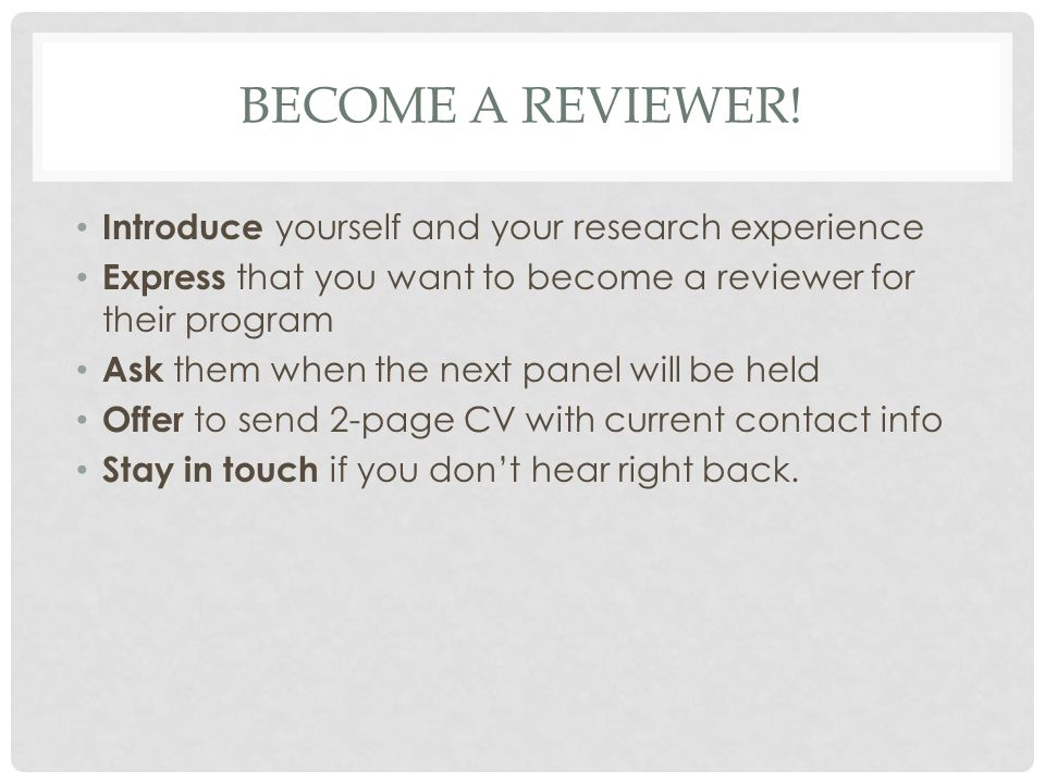 BECOME A REVIEWER! Introduce yourself and your research experience Express that you want to become a reviewer for their program Ask them when the next