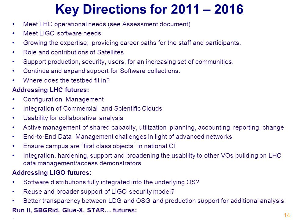 Key Directions for 2011 – 2016 Meet LHC operational needs (see Assessment document) Meet LIGO software needs Growing the expertise; providing career paths for the staff and participants.