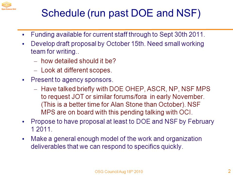 OSG Council Aug 18 th 2010 Schedule (run past DOE and NSF) Funding available for current staff through to Sept 30th 2011.