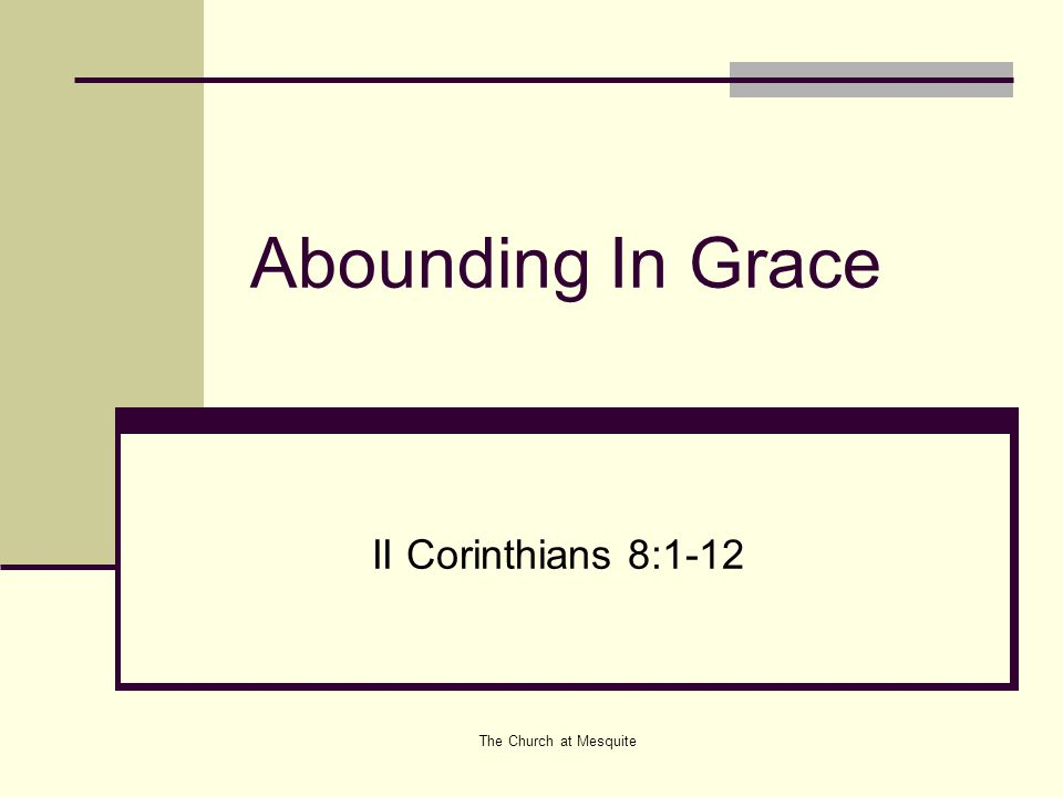 The Church at Mesquite Abounding In Grace II Corinthians 8:1-12