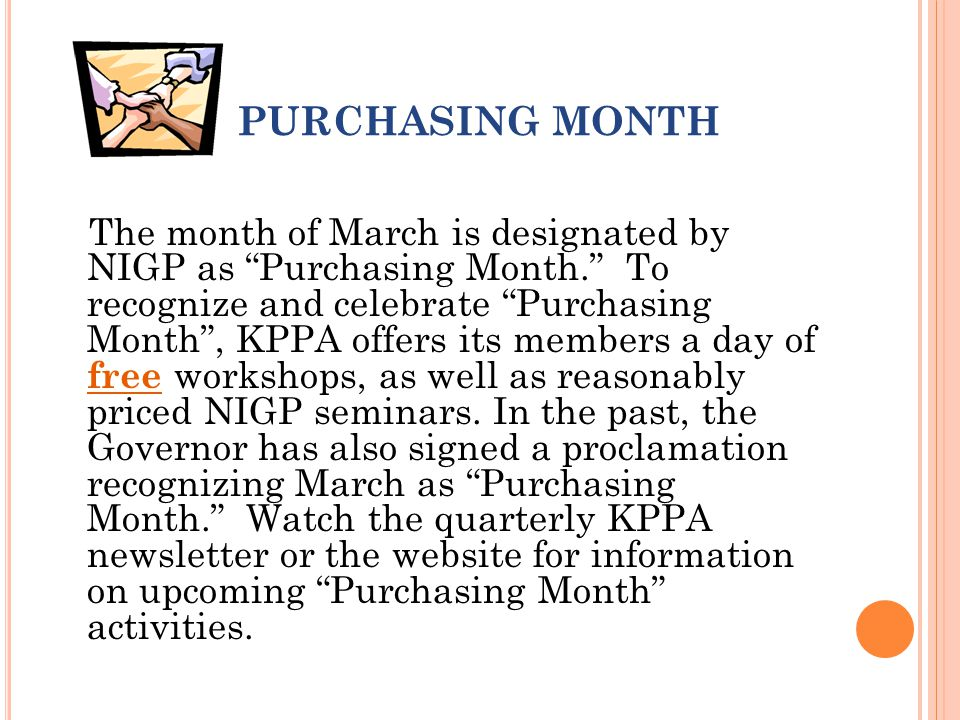 PURCHASING MONTH The month of March is designated by NIGP as Purchasing Month. To recognize and celebrate Purchasing Month , KPPA offers its members a day of free workshops, as well as reasonably priced NIGP seminars.