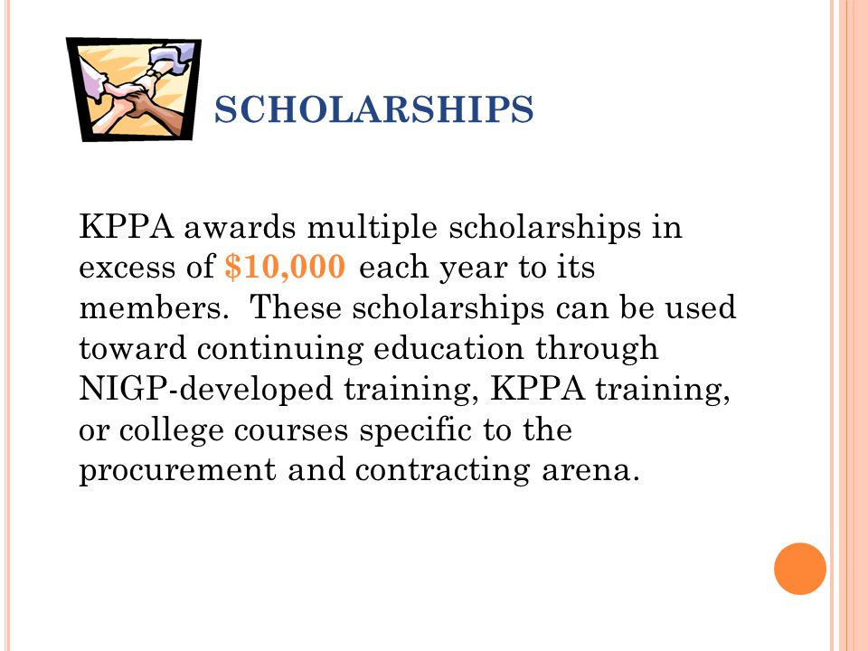 SCHOLARSHIPS KPPA awards multiple scholarships in excess of $10,000 each year to its members.