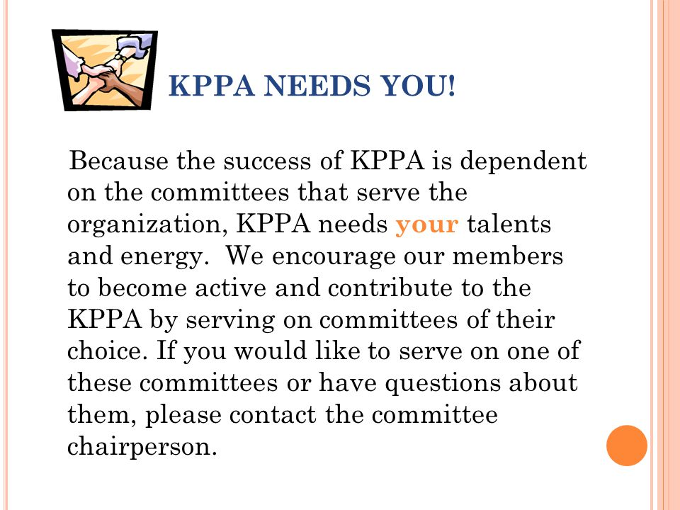 KPPA NEEDS YOU! Because the success of KPPA is dependent on the committees that serve the organization, KPPA needs your talents and energy. We encoura
