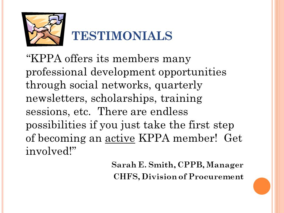 TESTIMONIALS KPPA offers its members many professional development opportunities through social networks, quarterly newsletters, scholarships, training sessions, etc.