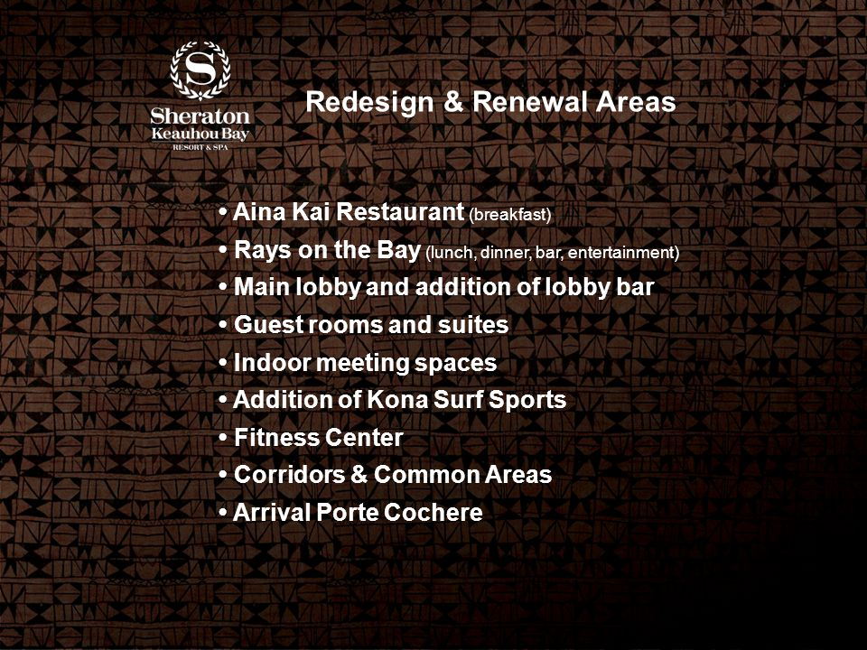 Renewal... Aina Kai Restaurant (breakfast) Rays on the Bay (lunch, dinner, bar, entertainment) Main lobby and addition of lobby bar Guest rooms and su