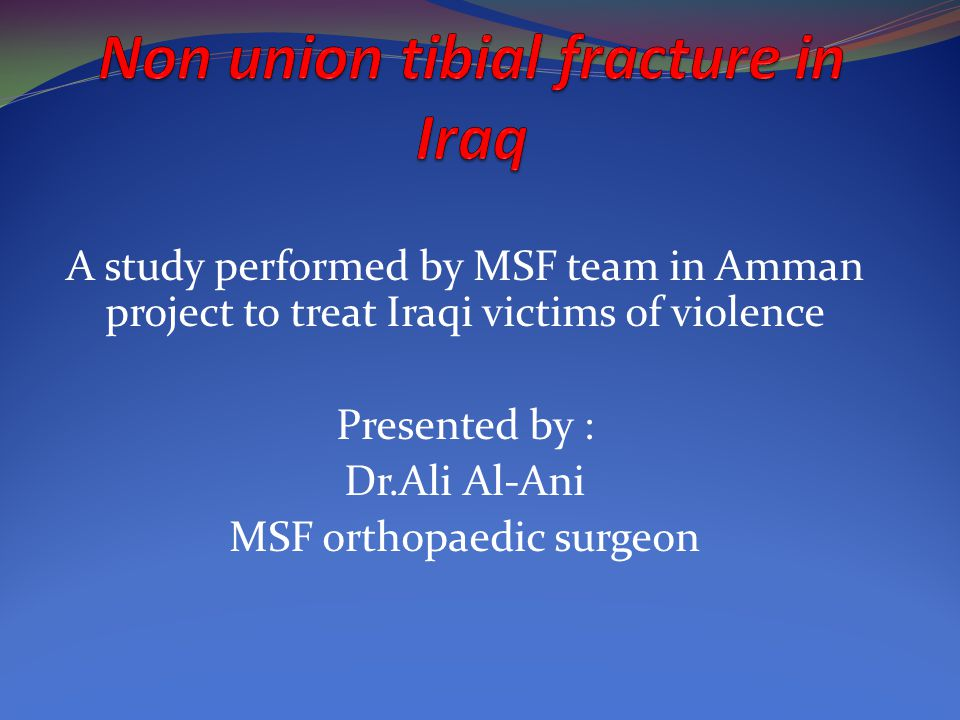 A study performed by MSF team in Amman project to treat Iraqi victims of violence Presented by : Dr.Ali Al-Ani MSF orthopaedic surgeon