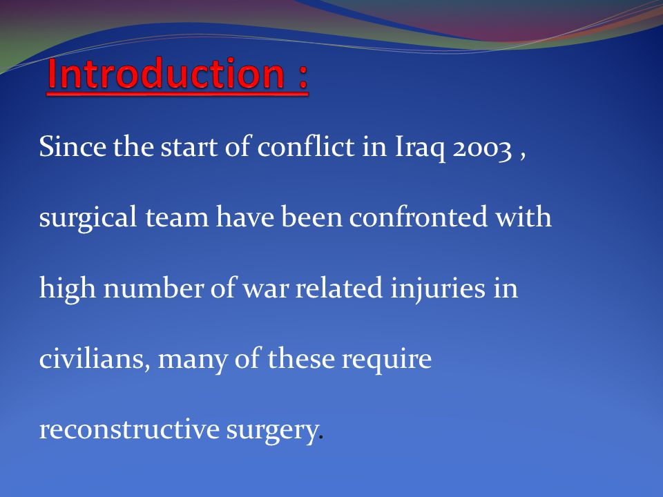Since the start of conflict in Iraq 2003, surgical team have been confronted with high number of war related injuries in civilians, many of these requ