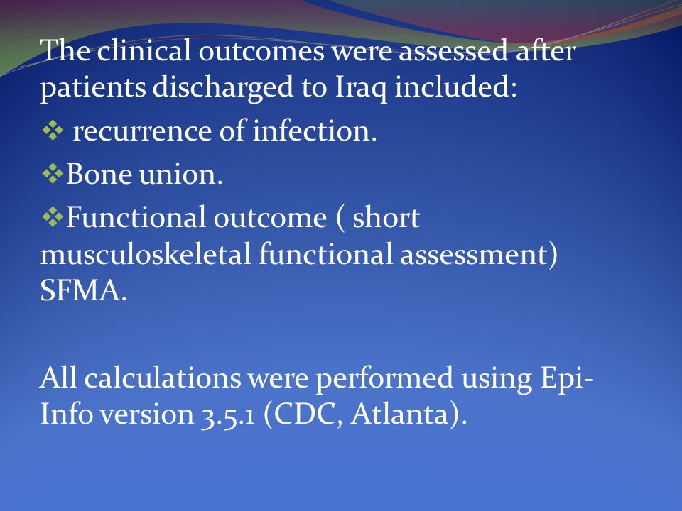 The clinical outcomes were assessed after patients discharged to Iraq included:  recurrence of infection.  Bone union.  Functional outcome ( short