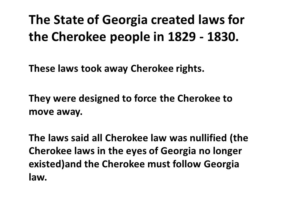 The State of Georgia created laws for the Cherokee people in 1829 - 1830.