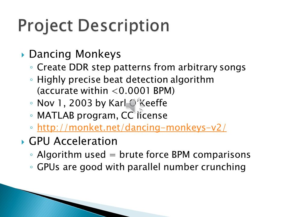 GPU-Accelerated Beat Detection for Dancing Monkeys Philip Peng, Yanjie Feng UPenn CIS 565 Spring 2012 Final Project – Final Presentation img src: http://www.dcrblogs.com/wp-content/uploads/2010/03/radioactive-dancing-monkeys-fastest-ani.gif