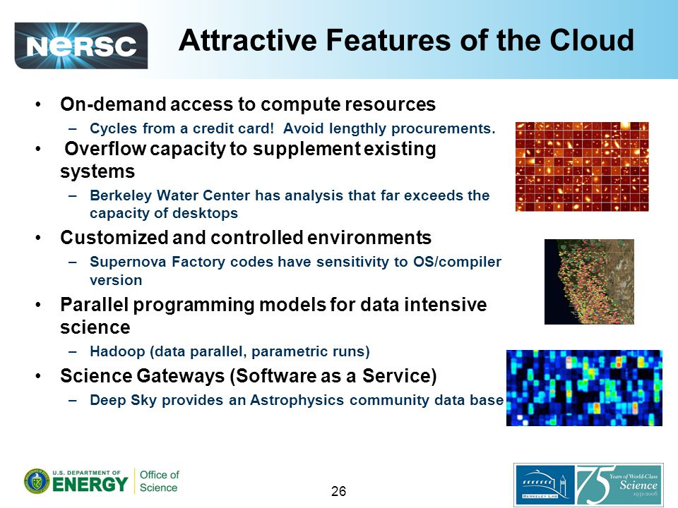 Attractive Features of the Cloud On-demand access to compute resources –Cycles from a credit card.