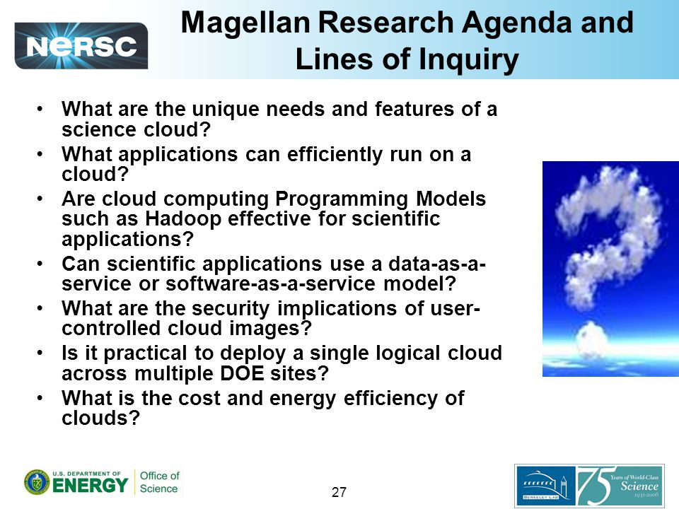 Magellan Research Agenda and Lines of Inquiry What are the unique needs and features of a science cloud.
