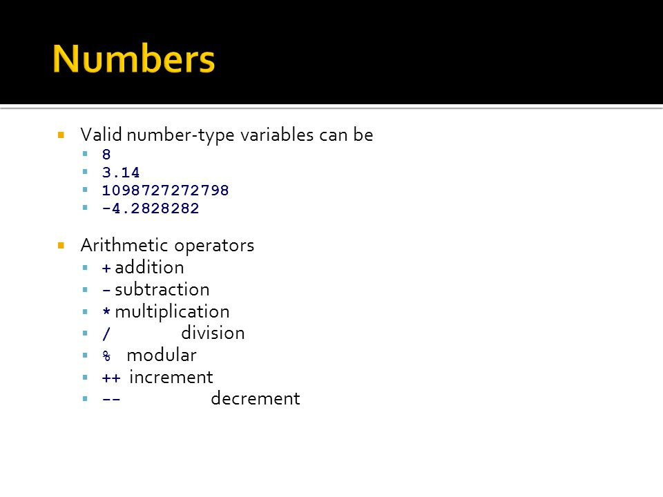  Valid number-type variables can be  8  3.14  1098727272798  -4.2828282  Arithmetic operators  + addition  - subtraction  * multiplication 