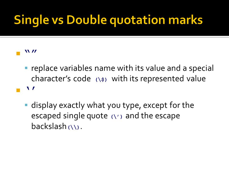 " """"  replace variables name with its value and a special character's code (\$) with its represented value  ''  display exactly what you type, exce"
