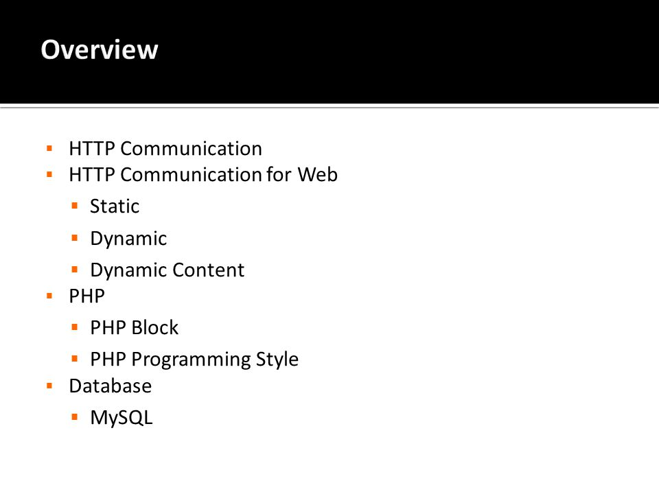  HTTP Communication  HTTP Communication for Web  Static  Dynamic  Dynamic Content  PHP  PHP Block  PHP Programming Style  Database  MySQL