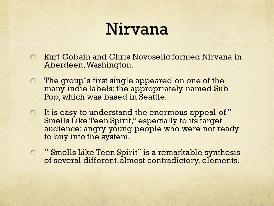Nirvana Kurt Cobain and Chris Novoselic formed Nirvana in Aberdeen, Washington.