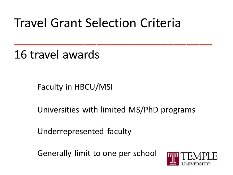Travel Grant Selection Criteria _______________________________ 16 travel awards Faculty in HBCU/MSI Universities with limited MS/PhD programs Underrepresented faculty Generally limit to one per school