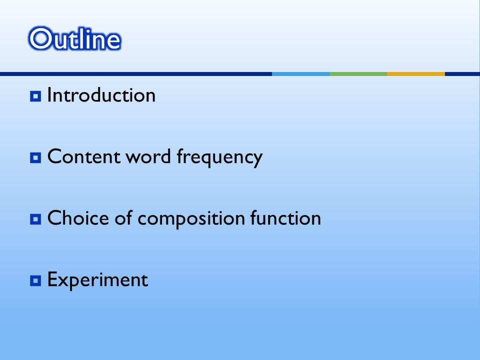  Introduction  Content word frequency  Choice of composition function  Experiment