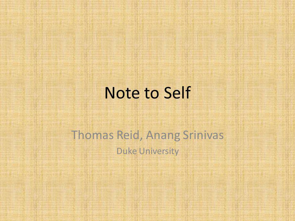 Note to Self Thomas Reid, Anang Srinivas Duke University