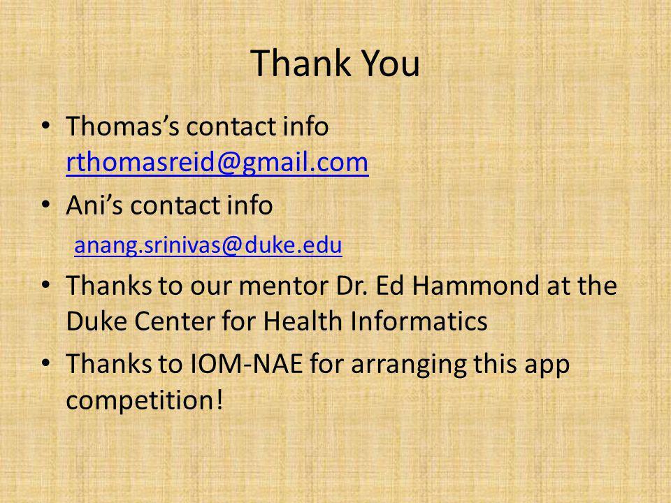 Thank You Thomas's contact info rthomasreid@gmail.com rthomasreid@gmail.com Ani's contact info anang.srinivas@duke.edu Thanks to our mentor Dr.