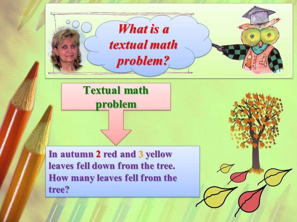 Textual math problem Textual math problem In autumn 2 red and 3 yellow leaves fell down from the tree.