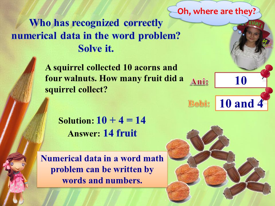 A squirrel collected 10 acorns and four walnuts. How many fruit did a squirrel collect.