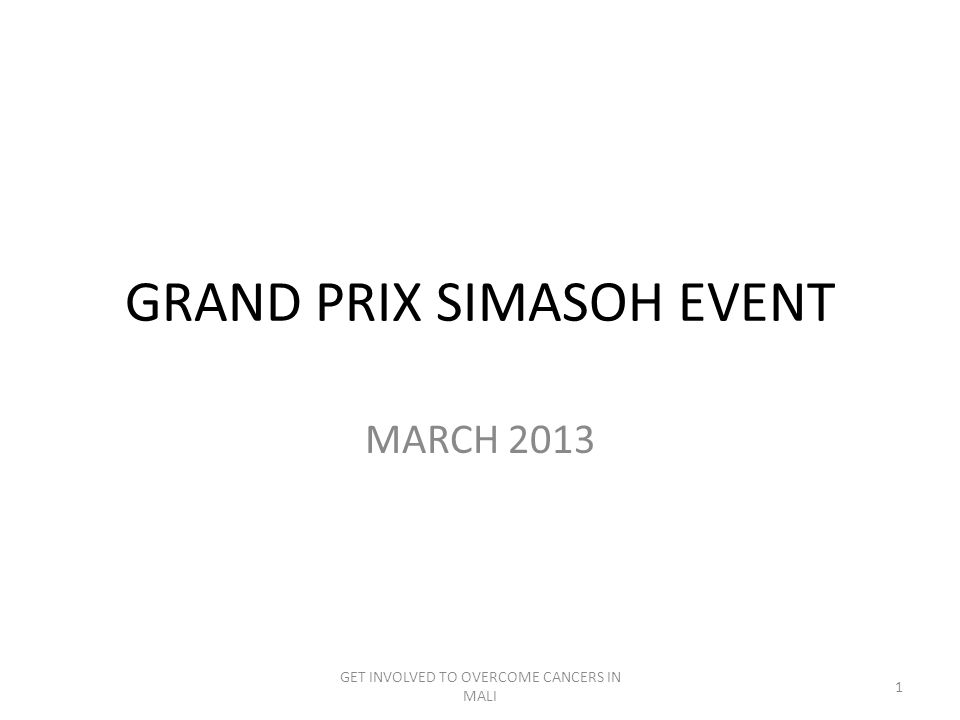 GRAND PRIX SIMASOH EVENT MARCH 2013 GET INVOLVED TO OVERCOME CANCERS IN MALI 1