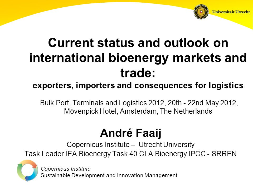 Copernicus Institute Sustainable Development and Innovation Management Current status and outlook on international bioenergy markets and trade: export