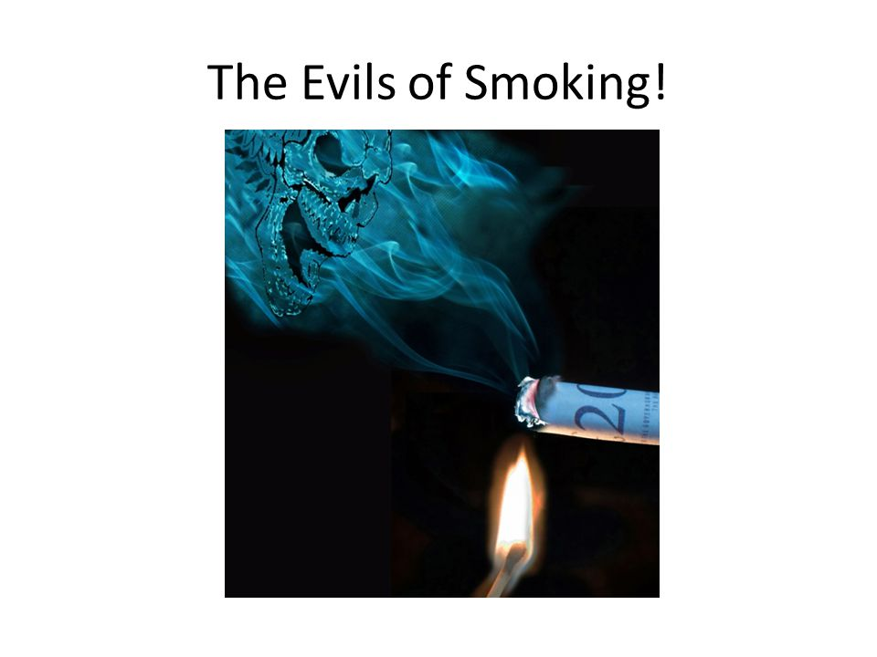 The Evils of Smoking!