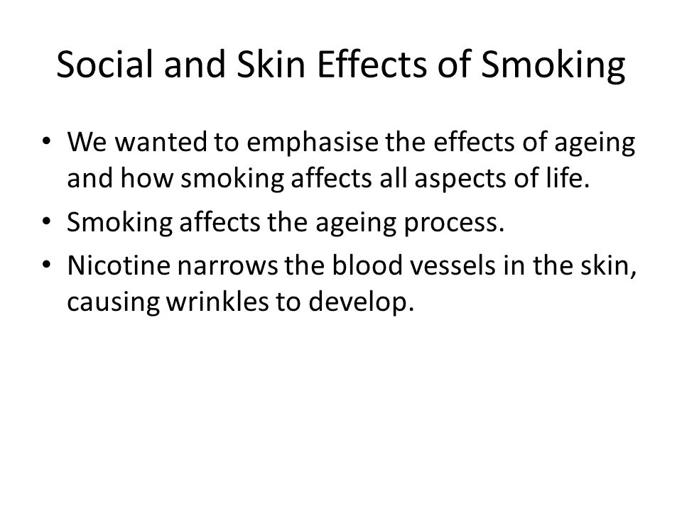 Social and Skin Effects of Smoking We wanted to emphasise the effects of ageing and how smoking affects all aspects of life.