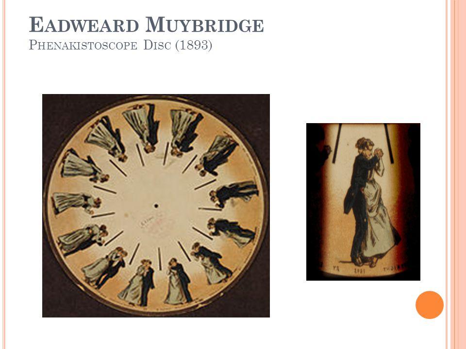 E ADWEARD M UYBRIDGE P HENAKISTOSCOPE D ISC (1893)