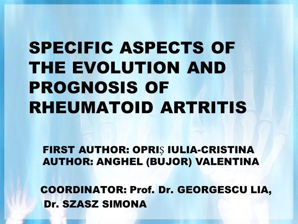 SPECIFIC ASPECTS OF THE EVOLUTION AND PROGNOSIS OF RHEUMATOID ARTRITIS COORDINATOR: Prof.