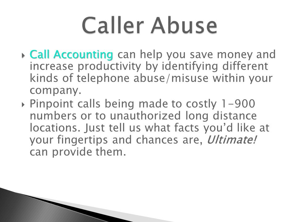  Call Accounting  Call Accounting can help you save money and increase productivity by identifying different kinds of telephone abuse/misuse within your company.