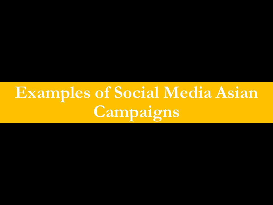 Examples of Social Media Asian Campaigns