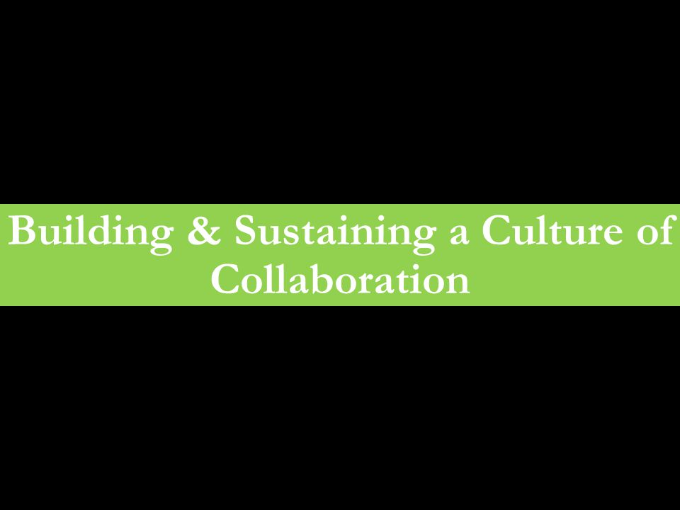 Building & Sustaining a Culture of Collaboration