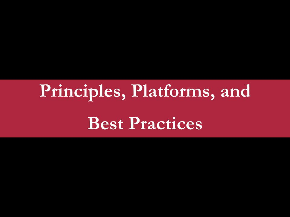 Principles, Platforms, and Best Practices