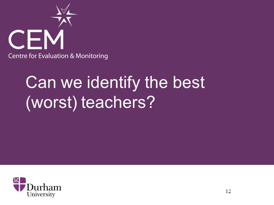 Can we identify the best (worst) teachers 12